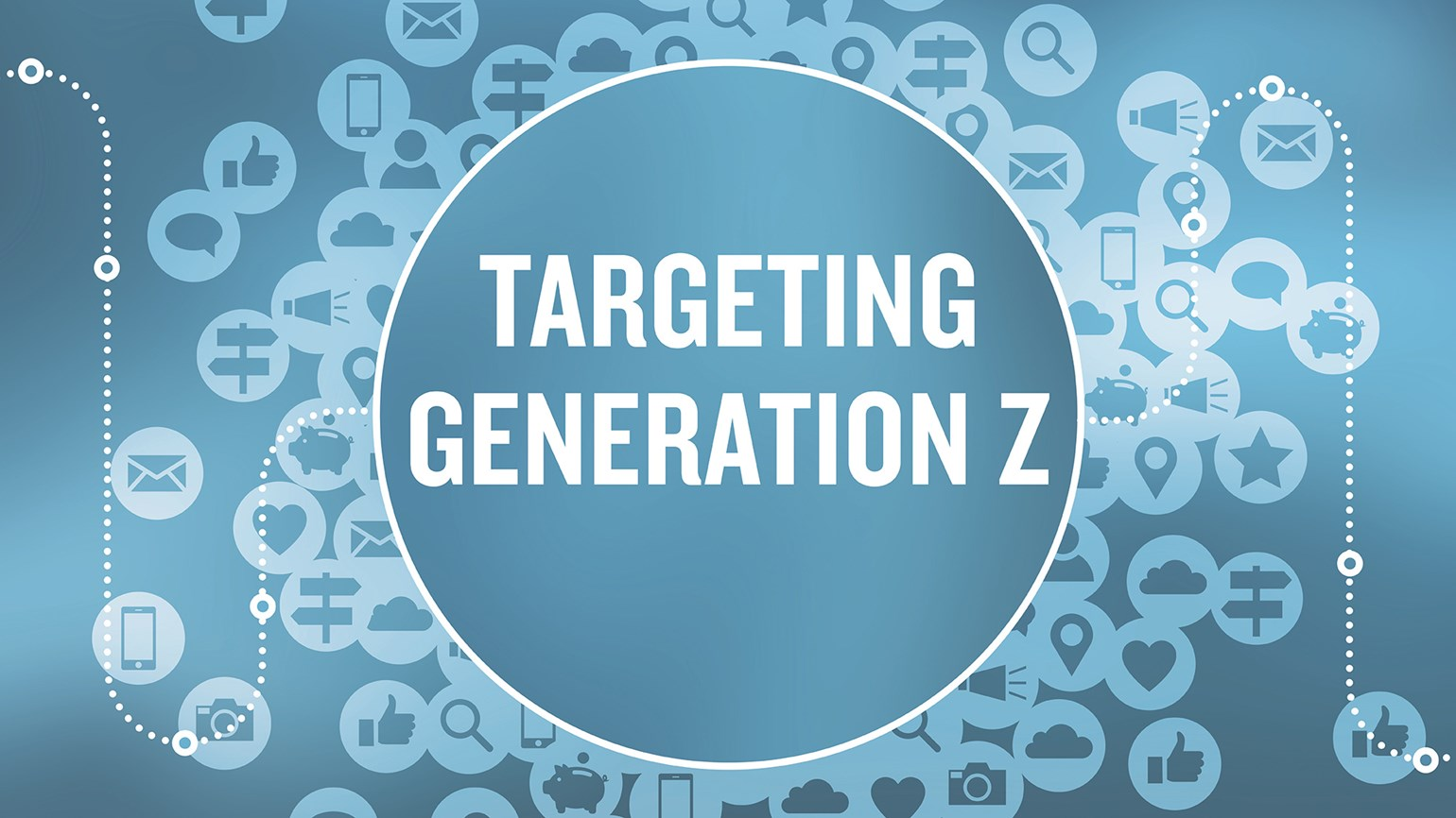 They're not millennials: Targeting Generation Z