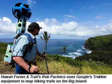 Rob Pacheco uses Google Trekker equipment to map hiking trails on the Big Island.