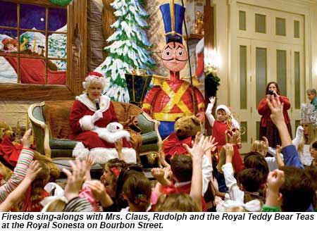 Fireside sing-alongs with Mrs. Claus, Rudolph and the Royal Teddy Bear Teas at the Royal Sonesta on Bourbon Street.