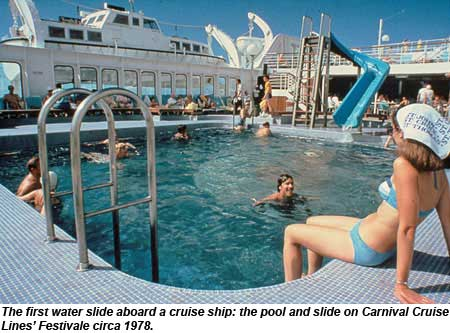 The first water slide aboard a cruise ship: the pool and slide on Carnival Cruise Lines Festivale circa 1978.